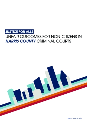 Justice for All? Unfair Outcomes for Non-Citizens in Harris County Criminal Courts